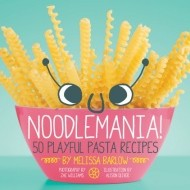 NOODLEMANIA! 50 Playful Pasta Recipes {Review}