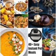 Over 40 Easy Instant Pot Meals: Breakfast, Lunch, Dinner and Dessert!
