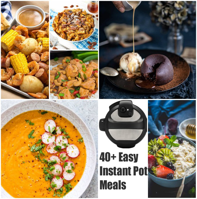 40+ Instant Pot Meals: Breakfast, Lunch, Dinner and Dessert!